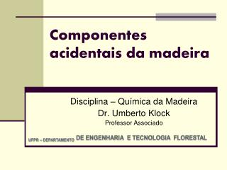 Componentes acidentais da madeira