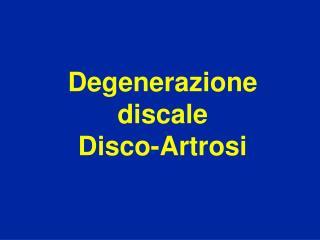 Degenerazione discale Disco-Artrosi