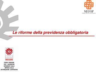 Le riforme della previdenza obbligatoria