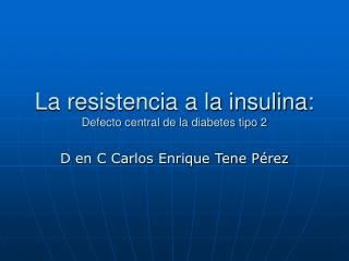 La resistencia a la insulina: Defecto central de la diabetes tipo 2
