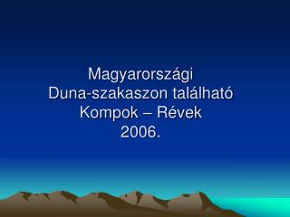 Magyarorsz gi Duna-szakaszon tal lhat   Kompok   R vek 2006.