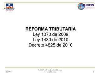 REFORMA TRIBUTARIA Ley 1370 de 2009 Ley 1430 de 2010 Decreto 4825 de 2010