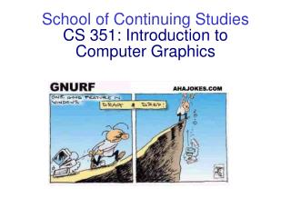 School of Continuing Studies CS 351: Introduction to  Computer Graphics