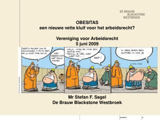 OBESITAS  een nieuwe vette kluif voor het arbeidsrecht  Vereniging voor Arbeidsrecht 5 juni 2009          Mr Stefan F. S