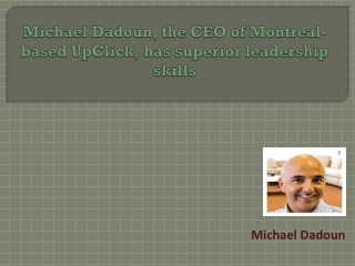 MichaelDadoun, the CEO of Montreal-based UpClick, has superior leadership skills
