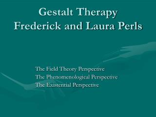 Gestalt Therapy Frederick and Laura Perls