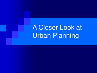 A Closer Look at Urban Planning
