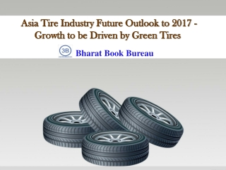 Asia Tire Industry Future Outlook to 2017 - Growth to be Dr
