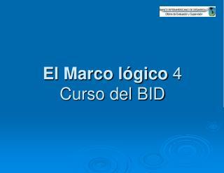 El Marco l gico 4 Curso del BID