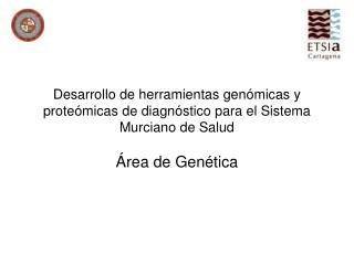 Desarrollo de herramientas gen micas y prote micas de diagn stico para el Sistema Murciano de Salud