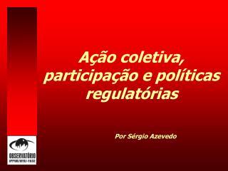A  o Coletiva, Participa  o e Pol ticas Regulat rias