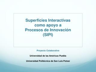 Superficies Interactivas  como apoyo a  Procesos de Innovaci n SIPI