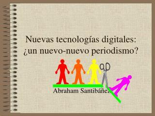 Nuevas tecnolog as digitales:  un nuevo-nuevo periodismo