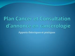 Plan Cancer et Consultation d annonce en canc rologie