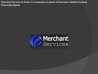 Merchant Services in Irvine CA Announces Launch of Innovativ