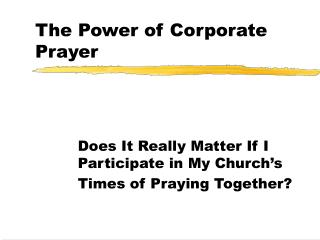 The Power of Corporate Prayer