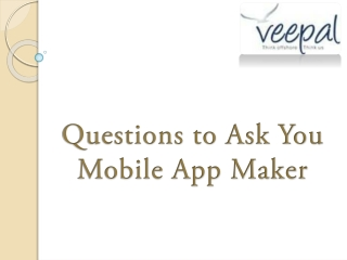Questions to Ask You Mobile App Maker