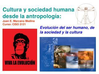 Cultura y sociedad humana  desde la antropolog a:  Juan E. Marcano Medina Curso: CISO 3121