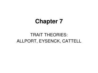 TRAIT THEORIES: ALLPORT, EYSENCK, CATTELL
