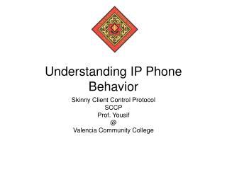 Understanding IP Phone Behavior