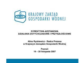 DYREKTYWA AZOTANOWA DZIALANIA DOTYCHCZASOWE I PRZYSZLOSCIOWE   Alina Rynkiewicz - Radca Prezesa w Krajowym Zarzadzie Gos