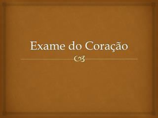 Exame do Cora  o