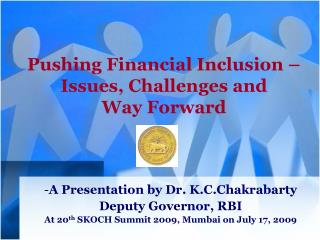 Pushing Financial Inclusion   Issues, Challenges and  Way Forward