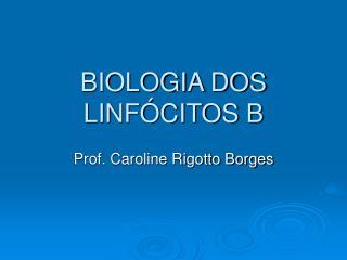 BIOLOGIA DOS LINF CITOS B