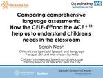 Comparing comprehensive language assessments:  How the CELF-4UK and the ACE6-11 help us to understand childrens needs in