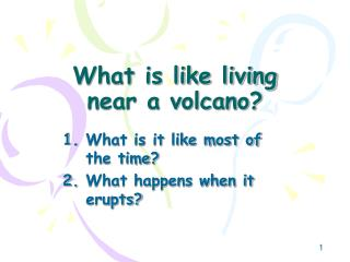 What is like living near a volcano