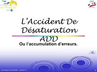 L Accident De D saturation ADD