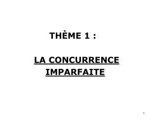 TH ME 1 :            LA CONCURRENCE                IMPARFAITE