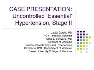 CASE PRESENTATION: Uncontrolled  Essential  Hypertension, Stage II