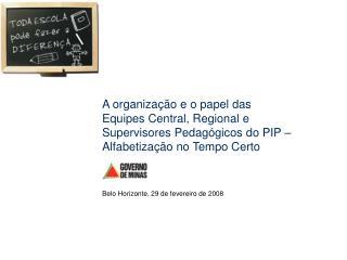 A organiza  o e o papel das Equipes Central, Regional e Supervisores Pedag gicos do PIP   Alfabetiza  o no Tempo Certo
