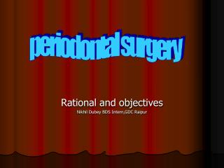 Rational and objectives Nikhil Dubey BDS Intern,GDC Raipur