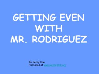 GETTING EVEN WITH  MR. RODRIGUEZ