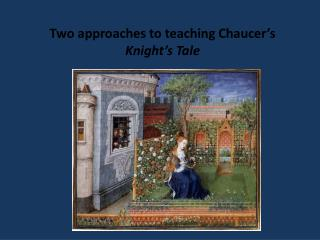 Two approaches to teaching Chaucer s Knight s Tale