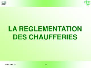 LA REGLEMENTATION DES CHAUFFERIES