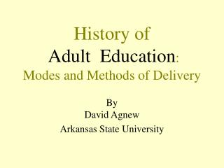 History of  Adult  Education: Modes and Methods of Delivery