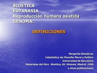 BIO TICA EUTANASIA Reproducci n humana asistida GENOMA:    DEFINICIONES