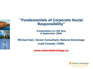 Fundamentals of Corporate Social Responsibility   Presentation to CSR Asia 6 September 2006  Michael Kerr, Senior Consu