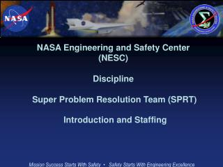 NASA Engineering and Safety Center NESC  Discipline   Super Problem Resolution Team SPRT