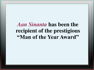 "Aan Sinanta has been the recipient of the prestigious  ""Man"