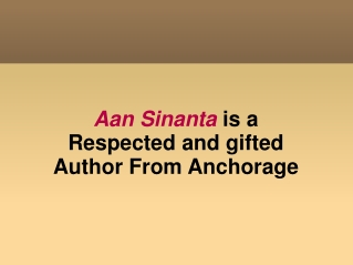 Aan Sinanta is a Respected and Gifted Author From Anchorage