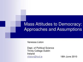 Mass Attitudes to Democracy:  Approaches and Assumptions