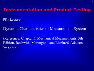 Fifth Lecture  Dynamic Characteristics of Measurement System  Reference: Chapter 5, Mechanical Measurements, 5th Edition
