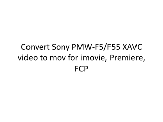 Convert Sony PMW-F5/F55 XAVC video to mov for imovie