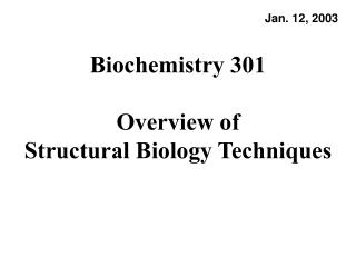 Biochemistry 301  Overview of  Structural Biology Techniques