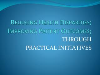 Reducing Health Disparities; Improving Patient Outcomes;