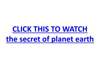 the secret of planet earth